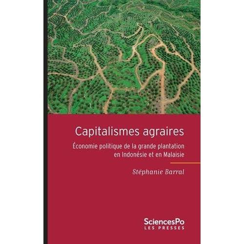 Capitalismes agraires : Economie politique de la grande plantation en Indonésie et en Malaisie