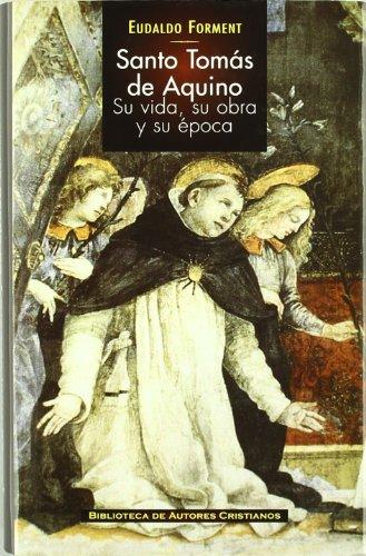 Santo Tomás de Aquino : su vida, su obra y su época por Eudaldo Forment Giralt