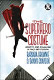 Best Disguise Costumes - The Superhero Costume: Identity and Disguise in Fact Review