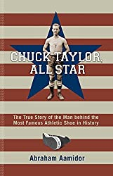Chuck Taylor, All Star: The True Story of the Man behind the Most Famous Athletic Shoe in History by Abraham Aamidor (2006-03-02)