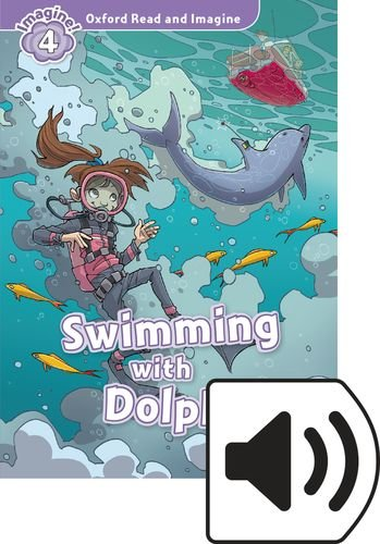 Oxford Read and Imagine: Level 4: Swimming with Dolphins Audio Pack por Paul Shipton