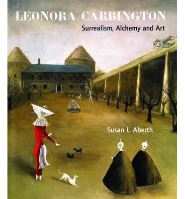 [(Leonora Carrington: Surrealism, Alchemy and Art)] [ By (author) Susan L. Aberth ] [June, 2010]