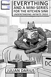 Everything and a Mini-Series for the Kitchen Sink: Understanding Infinite Crisis by Julian Darius (2012-11-26)