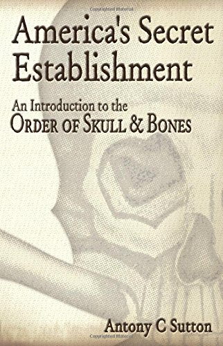 America's Secret Establishment: An Introduction to the Order of Skull & Bones: An Introduction to the Order of Skull and Bones