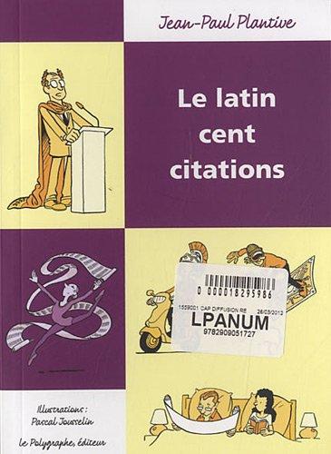 Le latin : Cent citations par Jean-Paul Plantive