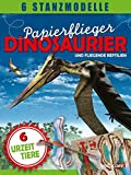 Papierflieger: Dinosaurier und fliegende Reptilien: 6 Stanzmodelle (Stickerbücher/ Modellbogen)