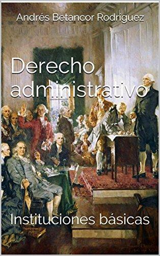 Derecho administrativo: Instituciones básicas por Andrés Betancor Rodríguez