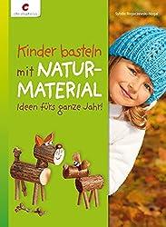 Kinder basteln mit Naturmaterial: Ideen fürs ganze Jahr