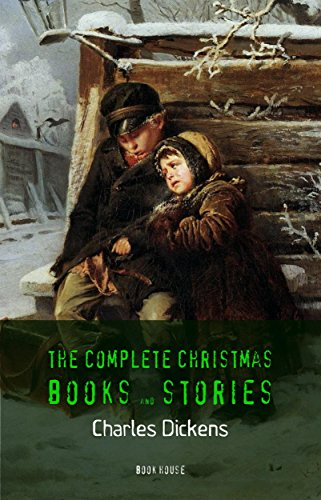 Charles Dickens: The Complete Christmas Books and Stories [A Christmas Carol, The Chimes, A Christmas Tree, The Cricket on the Hearth, etc] (Book House) by [Charles Dickens]