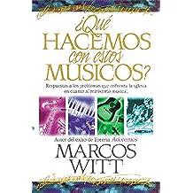 ¿Qué hacemos con estos músicos?: Respuestas a los problemas que enfrenta la iglesia en cuanto al ministerio musical