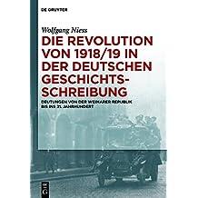 Die Revolution von 1918/19 in der deutschen Geschichtsschreibung: Deutungen von der Weimarer Republik bis ins 21. Jahrhundert