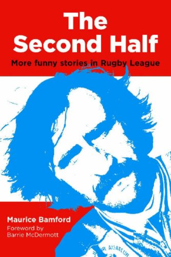 The Second Half: More Funny Stories in Rugby League por Maurice Bamford