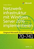 Netzwerkinfrastruktur mit Windows Server 2016 implementieren: Original Microsoft Prüfungstraining 70-741 (Original Microsoft Training)