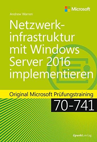 Netzwerkinfrastruktur mit Windows Server 2016 implementieren: Original Microsoft Prüfungstraining 70-741 (Original Microsoft Training) (German Edition)