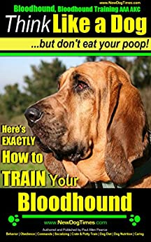 Bloodhound, Bloodhound Training AAA AKC:  Think Like a Dog, But Don't Eat Your Poop!   Bloodhound Breed Expert Training  : Here's EXACTLY How to Train Your Bloodhound by [Pearce (Bloodhound Training), Paul Allen]