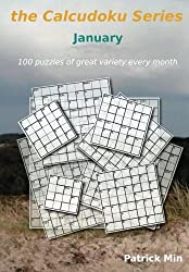 the Calcudoku Series - January: 100 puzzles of great variety every month: Volume 1