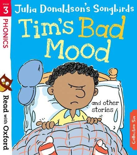 Read with Oxford: Stage 3: Julia Donaldson's Songbirds: Tim's Bad Mood and Other Stories Buckingham Oxford