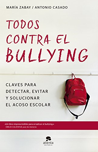Todos contra el bullying: Claves para detectar, evitar y solucionar el acoso escolar (COLECCION ALIENTA) por María Zabay Bes