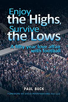Enjoy the Highs, Survive the Lows: A fifty year love affair with football by [Buck, Paul]