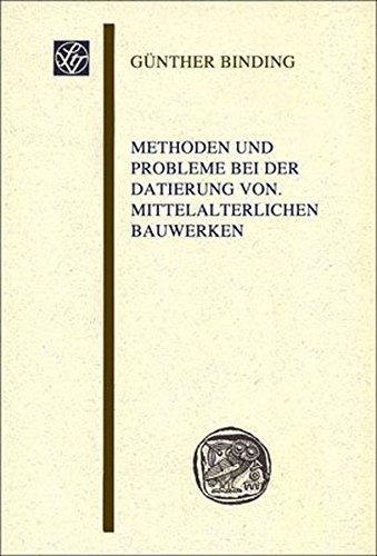 Methoden und Probleme bei der Datierung von mittelalterlichen Bauwerken (Wissenschaftliche Gesellschaft an der Johann Wolfgang Goethe-Universität Frankfurt am Main - Sitzungsberichte) by Günther Binding (2010-01-14)