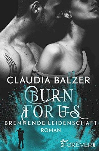 Burn for Us - Brennende Leidenschaft: Roman (Burn-Reihe 3) von [Balzer, Claudia]