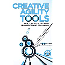 Creative Agility Tools: 100+ Tools for Creative Innovation and Teamwork (English Edition)