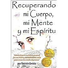 """""""Recuperando mi Cuerpo, mi Mente y mi Espíritu"""": extraordinario testimonio personal, con una NUEVA y REFORMADORA visión para vencer los estados depresivos."""