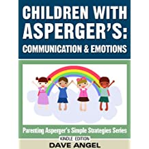How To Help Children with Asperger's in Communication and Emotions (Parenting Asperger's Simple Strategies Series Book 2)