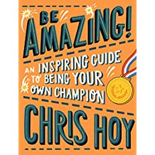 Be Amazing! An inspiring guide to being your own champion (English Edition)
