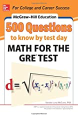 McGraw-Hill Education 500 Questions to Know by Test Day: Math for the GRE® Test (McGraw Hill's Education 500 Questions)