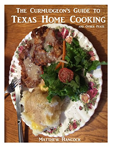 The Curmudgeon's Guide to Texas Home Cooking and Other Feats (English Edition)