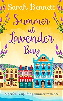 Summer at Lavender Bay: A fabulously feel-good summer romance perfect for taking on holiday! (Lavender Bay, Book 2) by [Bennett, Sarah]