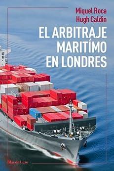 El arbitraje marítimo en Londres de [Roca, Miquel, Caldin, Hugh]