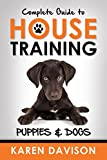 Complete Guide to House Training: Puppies and Dogs (Dog Training and Behaviour Book 2)