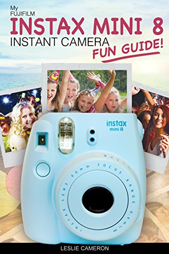 My Fujifilm Instax Mini 8 Instant Camera Fun Guide!: 101 Ideas, Games, Tips and Tricks For Weddings, Parties, Travel, Fun and Adventure! (Fujifilm Instant Print Camera Books) (English Edition)