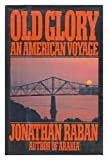 OLD GLORY: AN AMERICAN VOYAGE.