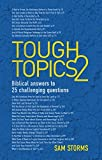 Tough Topics 2: Biblical answers to 25 challenging questions by Sam Storms (2015-01-20)