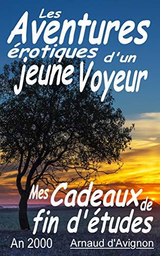 4 - Mes Cadeaux de fin d'études (Les Aventures érotiques d'un Jeune Voyeur) par Arnaud d'Avignon