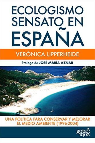 Ecologismo sensato en España: Una política para conservar y mejorar el medio ambiente (1996-2004) por Verónica Lipperheide