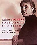 Anna Seghers. Eine Biographie in Bildern.
