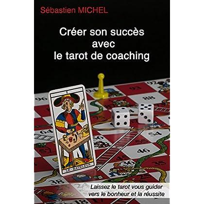 Créer son succès avec le tarot de coaching: Laissez le tarot vous guider vers le bonheur et la réussite (Le théâtre du tarot t. 3)