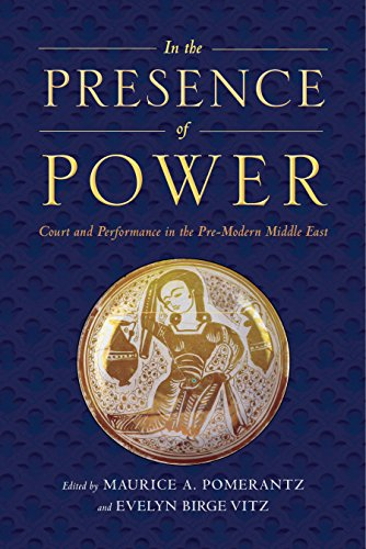 In the Presence of Power: Court and Performance in the Pre-Modern Middle East