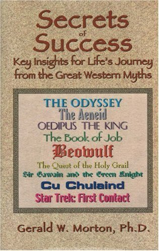 Secrets of Success: Key Insights for Life's Journey from the Great Western Myths by Morton Ph.D., Gerald W. (2010) Hardcover