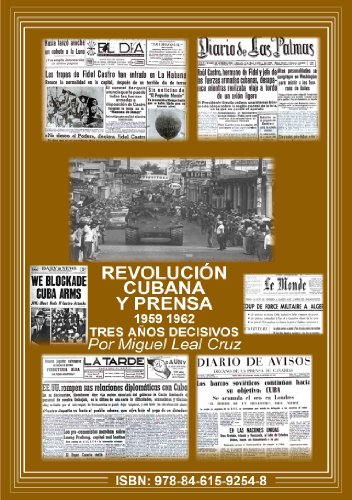 Revolución Cubana y Prensa (1959-1962) Tres años decisivos: investigación en base a la prensa contemporánea a los hechos (HISTORIA Y PERIODISMO) por Miguel Leal Cruz