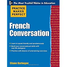 Practice Makes Perfect French Conversation (Practice Makes Perfect Series) by Eliane Kurbegov (2011-12-28)