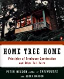 Image de Home Tree Home: Principles of Treehouse Construction and Other Tall Tales