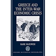 Greece and the Inter-War Economic Crisis (Oxford Historical Monographs)