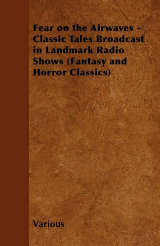 Fear on the Airwaves - Classic Tales Broadcast in Landmark Radio Shows (Fantasy and Horror Classics)