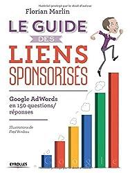 Le guide des liens sponsorisés : Google AdWords en 150 questions/réponses