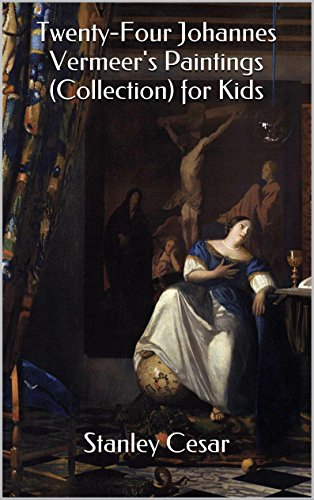 Twenty-Four Johannes Vermeer's Paintings (Collection) for Kids (English Edition)